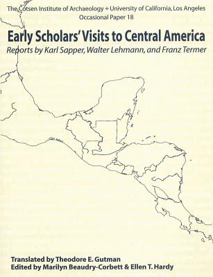 Early Scholars' Visits to Central America - Sapper, Karl, and Lehmann, Walter, and Termer, Franz