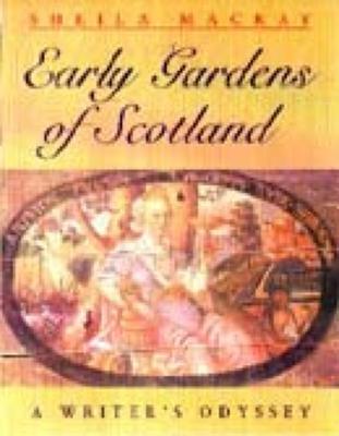 Early Scottish Gardens: A Writer's Odyssey - MacKay, Sheila, Professor