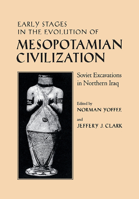 Early Stages in the Evolution of Mesopotamian Civilization: Soviet Excavations in Northern Iraq - Yoffee, Norman (Editor)