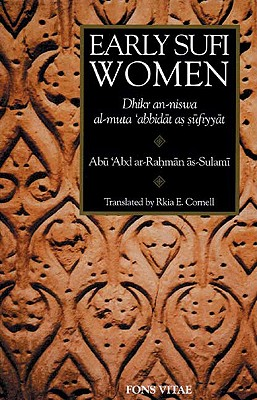 Early Sufi Women: Dhikr An-Niswa Al-Muta 'Abbidat as Sufiyyat - Sulami, Muhammad Ibn Al-Husayn, and As-Sulami, Abu 'Abd AR-Rahman, and Cornell, Rhia E (Editor)