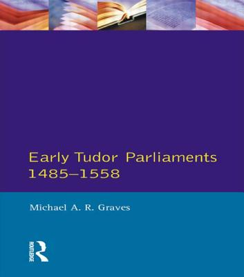 Early Tudor Parliaments, 1485-1558 - Graves, Michael