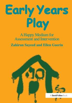 Early Years Play: A Happy Medium for Assessment and Intervention - Sayeed, Zahirun, and Guerin, Ellen