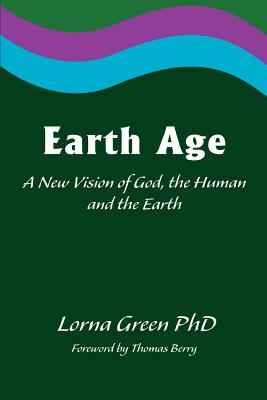 Earth Age: A New Vision of God, the Human and the Earth - Green, Lorna, PhD