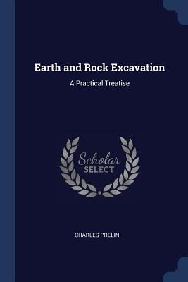 Earth and Rock Excavation: A Practical Treatise - Prelini, Charles
