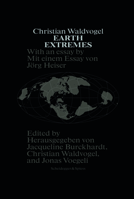 Earth Extremes: Nine Projects Made of Space and Time - Burckhardt, Jacqueline (Editor), and Voegeli, Jonas (Editor)
