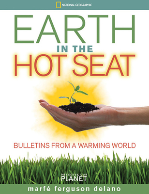 Earth in the Hot Seat: Bulletins from a Warming World - Delano, Marfe