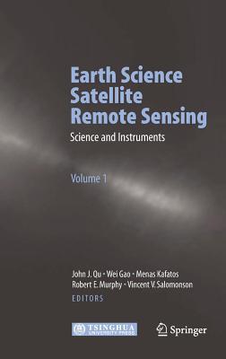 Earth Science Satellite Remote Sensing: Vol. 2: Data, Computational Processing, and Tools - Qu, John J (Editor), and Gao, Wei (Editor), and Kafatos, Menas (Editor)