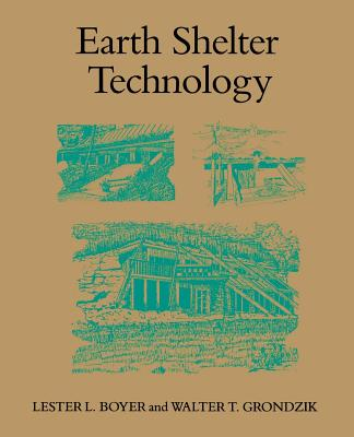Earth Shelter Technology - Boyer, Lester L, and Grondzik, Walter T
