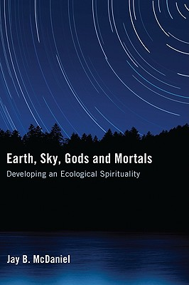 Earth, Sky, Gods and Mortals: Developing an Ecological Spirituality - McDaniel, Jay B, and Berry, Thomas, Professor (Foreword by)