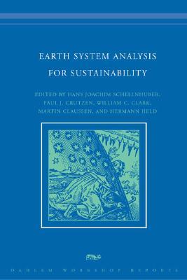 Earth System Analysis for Sustainability - Schellnhuber, Hans Joachim (Editor), and Crutzen, Paul J (Editor), and Clark, William C, Professor (Editor)