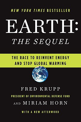 Earth: The Sequel: The Race to Reinvent Energy and Stop Global Warming - Krupp, Fred