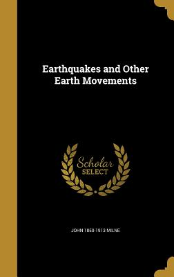 Earthquakes and Other Earth Movements - Milne, John 1850-1913