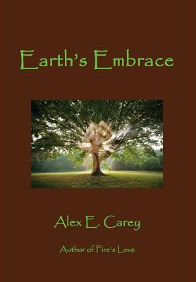 Earth's Embrace - Carey, Alex E