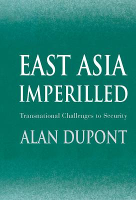 East Asia Imperilled: Transnational Challenges to Security - DuPont, Alan