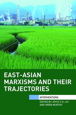 East-Asian Marxisms and Their Trajectories - Murthy, Viren (Editor), and Joyce, C. H. Liu (Editor)