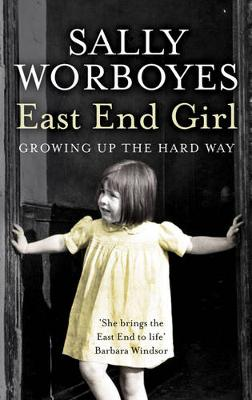 East End Girl: Growing Up the Hard Way - Worboyes, Sally