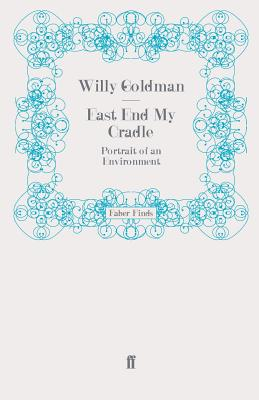 East End My Cradle: Portrait of an Environment - Goldman, Willy