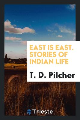 East Is East. Stories of Indian Life - Pilcher, T D
