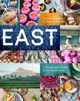 East: Much Loved Recipes from South East Asia - Kitchen, Leanne, and Suvalko, Antony