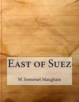 East of Suez - Maugham, W Somerset