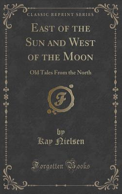 East of the Sun and West of the Moon: Old Tales from the North (Classic Reprint) - Nielsen, Kay