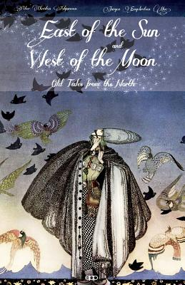 East of the Sun and West of the Moon: Old Tales from the North - Moe, Jorgen, and Meighan, Paul (Introduction by)