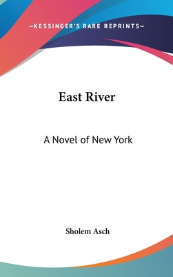 East River: A Novel of New York - Asch, Sholem
