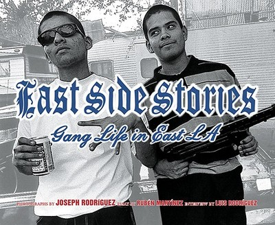 East Side Stories: Gang Life in East L.A. - Rodriguez, Joseph (Photographer), and Martinez, Ruben (Contributions by), and Rodriguez, L J (Commentaries by)