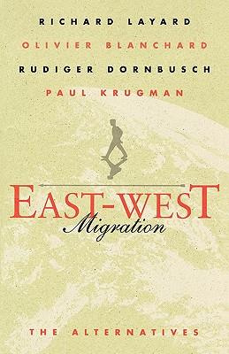 East-West Migration: The Alternatives - Layard, Richard, and Blanchard, Olivier, and Dornbusch, Rudiger