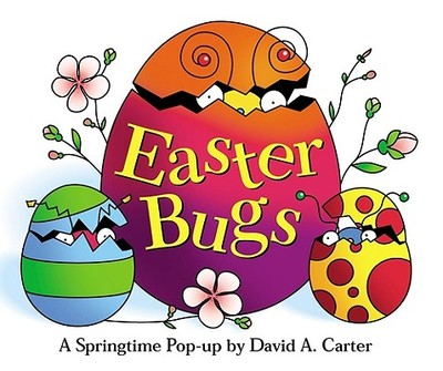 Easter Bugs: A Springtime Pop-Up by David A. Carter -
