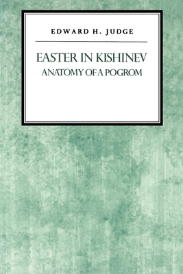 Easter in Kishniev: Anatomy of a Pogrom - Judge, Edward H, Professor (Editor)