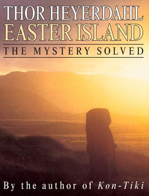 Easter Island: The Mystery Solved - Heyerdahl, Thor