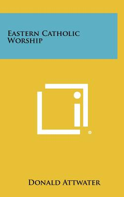 Eastern Catholic Worship - Attwater, Donald