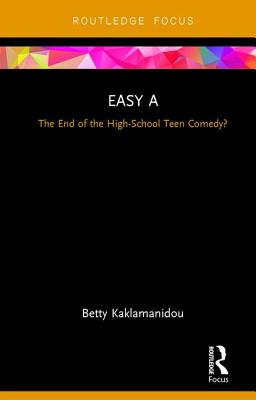 Easy A: The End of the High-School Teen Comedy? - Kaklamanidou, Betty