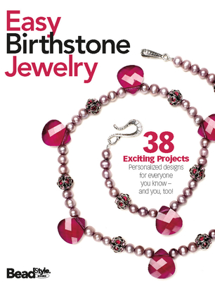 Easy Birthstone Jewelry: 38 Exciting Projects: Personalized Designs for Everyone You Know - And You, Too! - Kalmbach Publishing Company (Creator)