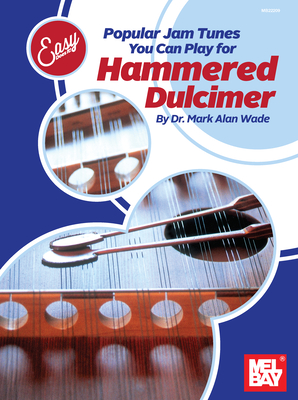 Easy Does It: Popular Jam Tunes You Can Play for Hammered Dulcimer - Wade, Mark Alan