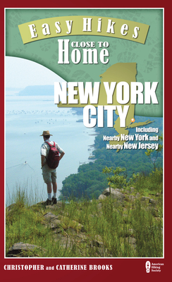 Easy Hikes Close to Home: New York City: Including Nearby New York and Nearby New Jersey - Brooks, Christopher, and Brooks, Catherine