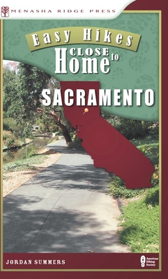 Easy Hikes Close to Home: Sacramento - Summers, Jordan