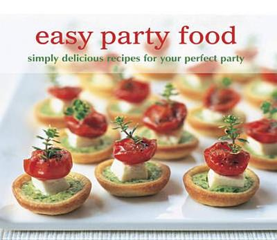 Easy Party Food: Simply Delicious Recipes for Your Perfect Party - Ryland Peters & Small