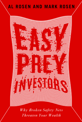 Easy Prey Investors: Why Broken Safety Nets Threaten Your Wealth - Rosen, Al