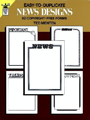 Easy-To-Duplicate News Designs: 52 Copyright-Free Forms - Menten, Ted