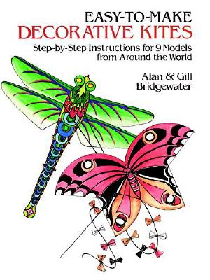 Easy-To-Make Decorative Kites: Step-By-Step Instructions for 9 Models from Around the World - Bridgewater, Alan And Gill