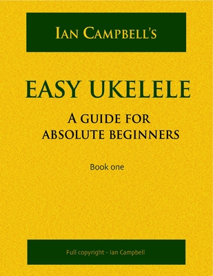 Easy Ukelele: A Guide for Absolute Beginners (Colour Version) - Campbell, Ian