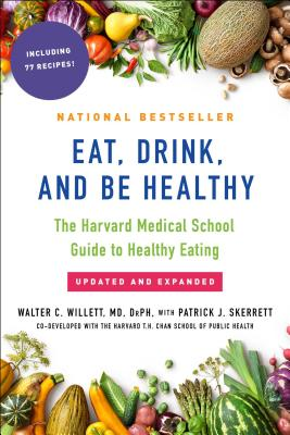 Eat, Drink, and Be Healthy: The Harvard Medical School Guide to Healthy Eating - Willett, Walter, and Skerrett, P J