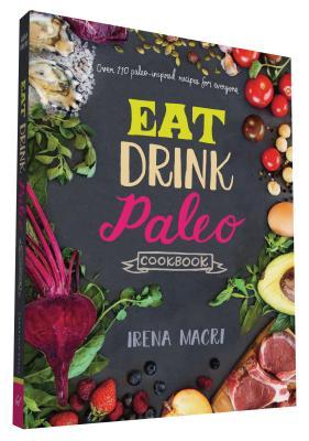 Eat Drink Paleo Cookbook: Over 110 Paleo-Inspired Recipes for Everyone - Macri, Irena
