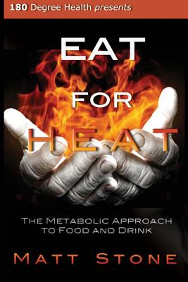 Eat for Heat: The Metabolic Approach to Food and Drink - Stone, Matt