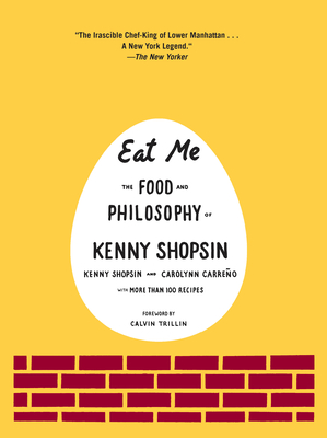 Eat Me: The Food and Philosophy of Kenny Shopsin - Shopsin, Kenny, and Carreno, Carolynn, and Trillin, Calvin (Foreword by)