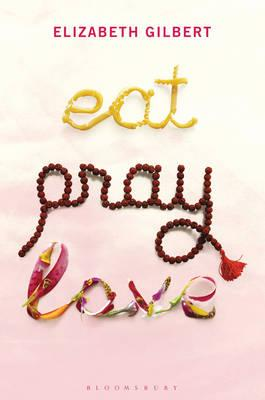 Eat, Pray, Love: One Woman's Search for Everything - Gilbert, Elizabeth