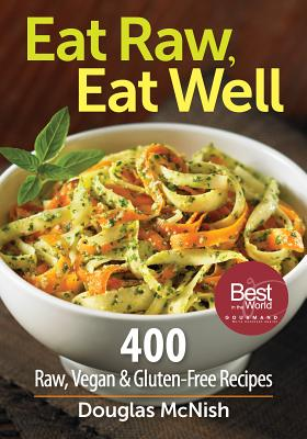 Eat Raw, Eat Well: 400 Raw, Vegan and Gluten-Free Recipes - McNish, Douglas