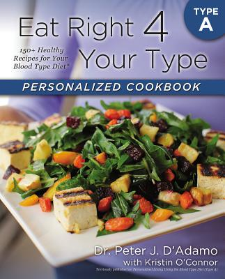 Eat Right 4 Your Type Personalized Cookbook Type a: 150+ Healthy Recipes for Your Blood Type Diet - D'Adamo, Peter J, Dr., and O'Connor, Kristin